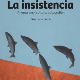 """""""La insistencia. Anarquismo, cultura, autogestión""""."""