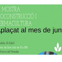Aplaçada al mes de juny la III Mostra Bioconstrucció i Permacultura a Vilafranca del Penedès